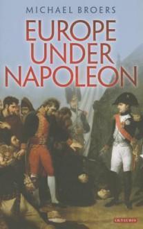 Europe Under Napoleon - Michael Broers