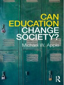 Can Education Change Society? - Michael W. Apple