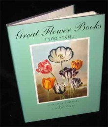 Great Flower Books, 1700-1900: A Bibliographical Record of Two Centuries of Finely-Illustrated Flower Books - Sacheverell Sitwell, Wilfrid Jasper Walter Blunt, Patrick Millington Synge
