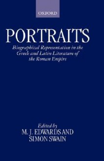 Portraits: Biographical Representation in the Greek and Latin Literature of the Roman Empire - Edwards Swain, Edwards Swain