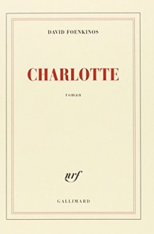 Charlotte - Prix Renaudot 2014 (French Edition) - David Foenkinos, Galliamrd