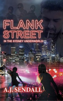 Flank Street: In The Sydney Underworld - A.J. Sendall