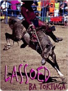 Lassoed - B.A. Tortuga