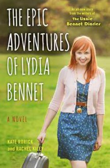 The Epic Adventures of Lydia Bennet: A Novel - Rachel Kiley,Kate Rorick
