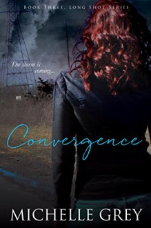 Convergence (Long Shot Series Book 3) - Michelle Grey