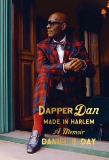 Dapper Dan: Made in Harlem: A Memoir - Mikael Awake,Daniel Defoe