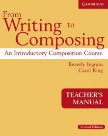 From Writing to Composing Teacher's Manual: An Introductory Composition Course for Students of English - Beverly Ingram, Carol King