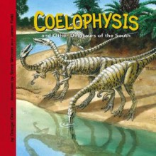 Coelophysis And Other Dinosaurs Of The South (Dinosaur Find) (Dinosaur Find) - Dougal Dixon