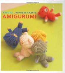 Kyuuto! Japanese Crafts!: Amigurumi - Chronicle Books