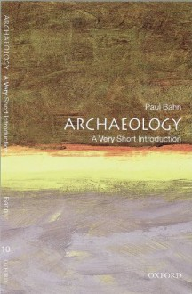 Archaeology: A Very Short Introduction - Paul G. Bahn