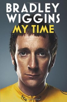 My Time - Bradley Wiggins,William Fotheringham