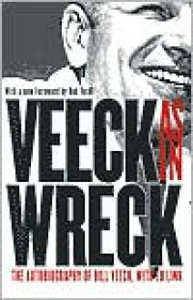 Veeck--As In Wreck: The Autobiography of Bill Veeck - Bill Veeck, Ed Linn