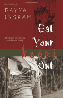 Eat Your Heart Out - Dayna Ingram