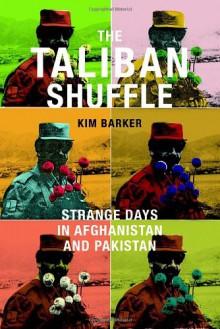 The Taliban Shuffle: Strange Days in Afghanistan and Pakistan - Kim Barker