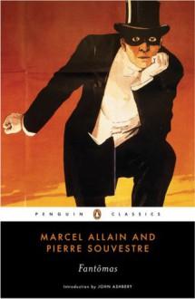 Fantômas - Marcel Allain, Pierre Souvestre, John Ashbery