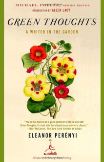 Green Thoughts: A Writer in the Garden (Modern Library Gardening) - Eleanor Perenyi