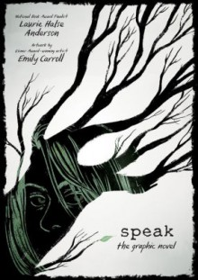 Speak: The Graphic Novel - Laurie Halse Anderson,Emily Carroll