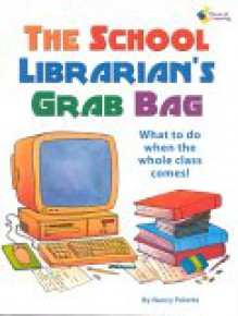 The School Librarian's Grab Bag: What To Do When The Whole Class Comes - Nancy Polette