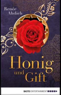 Honig und Gift: Eine Kurzgeschichte aus der Welt von Zorn und Morgenröte - Renée Ahdieh,Dietmar Schmidt