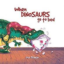 When Dinosaurs Go to Bed - Josh Bluman]