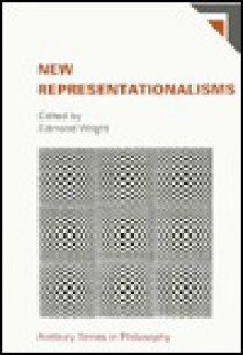New Representationalisms: Essays in the Philosophy of Perception (Avebury Series in Philosophy) - Edmond Leo Wright
