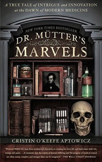 Dr. Mutter's Marvels: A True Tale of Intrigue and Innovation at the Dawn of Modern Medicine by Cristin O'Keefe Aptowicz (2015-09-08) - Cristin O'Keefe Aptowicz;