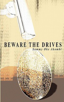 Beware the Drives - Sammy Akombi