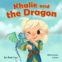 Book for Kids : Khalie and the Dragon - Amy Lee, Lenny Wen