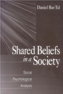 Shared Beliefs in a Society: Social Psychological Analysis - Daniel Bar-Tal