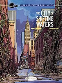 Valerian & Laureline - Volume 1 - The City of Shifting Waters - Jean-Claude Mézières,Jean-Claude Mézières,Pierre Christin
