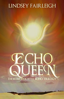 Echo Queen: A Time Travel Romance (Echo Trilogy, #2) - Lindsey Fairleigh