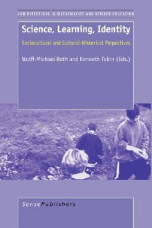 Science, Learning, Identity: Sociocultural and Cultural-Historical Perspectives - Wolff-Michael Roth, Kenneth Tobin