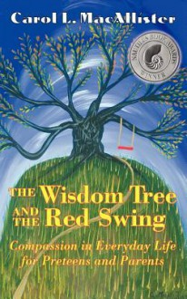 The Wisdom Tree And The Red Swing: Thinking Outside The Box For Preteens - Carol L. MacAllister