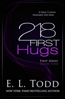 "218 First Hugs (Book 3 of the ""First"" series) - E.L. Todd"