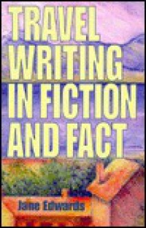 Travel Writing in Fiction and Fact - Jane Edwards
