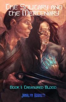 The Solitary and The Mercenary Book I Treasured Blood - Janalyn Robnett