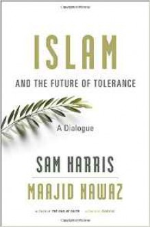 Islam and the Future of Tolerance: A Dialogue - Maajid Nawaz, Sam Harris