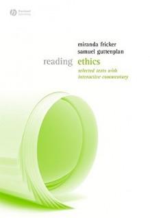 Reading Ethics (Reading Philosophy) - Miranda Fricker, Samuel Guttenplan