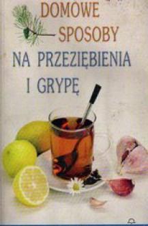 Domowe sposoby na przeziębienia i grypę - Prevention Magazine, Dorota Bilska-Kamińska