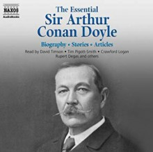The Essential Sir Arthur Conan Doyle - Arthur Conan Doyle, Hesketh Pearson, Carl Rigg, Crawford Logan, Jonathan Oliver, Rupert Degas, Glen McCready, David Timson, Tim Pigott-Smith
