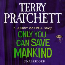 Only You Can Save Mankind - Terry Pratchett,Richard Mitchley,Random House AudioBooks