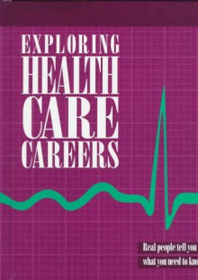 Exploring Health Care Careers: Real People Tell You What You Need To Know - David Hayes