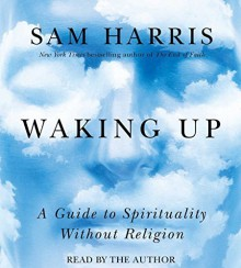 Waking Up: A Guide to Spirituality Without Religion by Harris, Sam (2014) Audio CD - Sam Harris