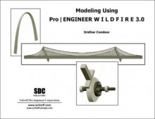Modeling with Pro/ENGINEER Wildfire 3.0 - Sridhar Condoor