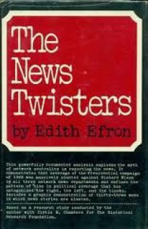 The News Twisters - Edith Efron