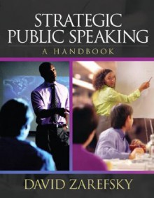 Strategic Public Speaking: A Handbook - David Zarefsky