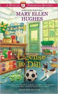 License to Dill - Mary Ellen Hughes