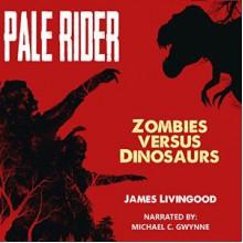 Pale Rider: Zombies versus Dinosaurs - James Weston Livingood