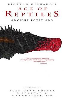 Age of Reptiles: Ancient Egyptians - Ricardo Delgado,Ricardo Delgado