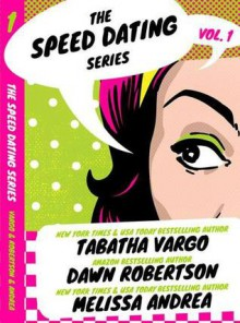 The Speed Dating Series, Vol. #1 - Tabatha Vargo, Dawn Robertson, Melissa Andrea